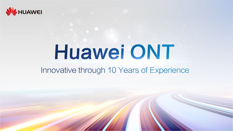 Huawei ONT: 10 Years of Innovative Experience