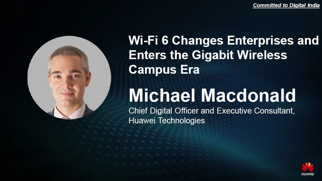 Michael Macdonald, Chief Digital Officer and Executive Consultant, Huawei Technologies - Presenting Wi-Fi 6 Changes Enterprises and Enters the Gigabit Wireless Campus Era at Win Together Huawei India Ecosystem Partner Summit 2020